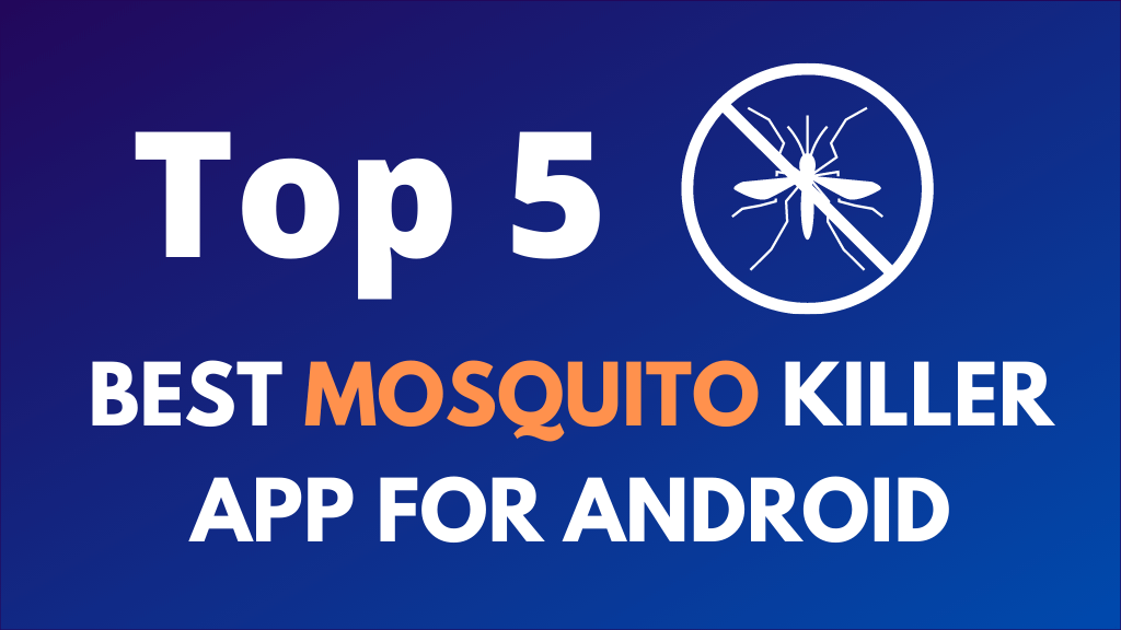Top 5 Best Mosquito Killer App for Android in 2021